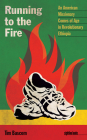 Running to the Fire: An American Missionary Comes of Age in Revolutionary Ethiopia (Sightline Books) Cover Image