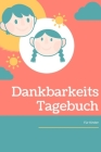Dankbarkeitstagebuch für Kinder: 5 Minuten Tagebuch für Kinder - Achtsamkeitstraining - Achtsamkeitsübungen - Geschenk für Kinder (v. 13) Cover Image