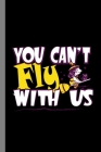 You Can't Fly With Us: Witches Sorcery Halloween Party Scary Hallows Eve All Saint's Day Celebration Gift For Celebrant And Trick Or Treat (6 Cover Image