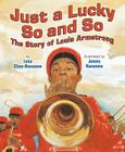 Just a Lucky So and So: The Story of Louis Armstrong Cover Image