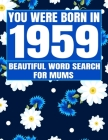You Were Born In 1959: Word Search Book: Beautiful Floral Cover For Puzzles Fans With 1500+ Words & Solutions Cover Image