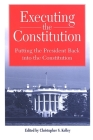 Executing the Constitution: Putting the President Back Into the Constitution (SUNY Series in American Constitutionalism) Cover Image