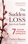The Sudden Loss Survival Guide: Seven Essential Practices for Healing Grief (Bereavement, Suicide, Mourning) Cover Image