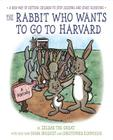 The Rabbit Who Wants to Go to Harvard: A New Way of Getting Children to Stop Sleeping and Start Achieving Cover Image