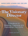 The Visionary Director, Third Edition: A Handbook for Dreaming, Organizing, and Improvising in Your Center Cover Image