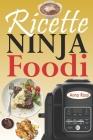 Ricette Ninja Foodi: La guida per principianti e il compagno ideale per il tuo Ninja + 67 ricette innovative e gustose per ottenere il mass Cover Image