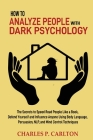 How to Analyze People with Dark Psychology: The Secrets to Speed Read People Like a Book, Defend Yourself and Influence Anyone Using Body Language, Pe Cover Image