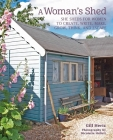 A Woman's Shed: She sheds for women to create, write, make, grow, think, and escape Cover Image