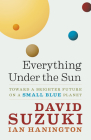 Everything Under the Sun: Toward a Brighter Future on a Small Blue Planet Cover Image