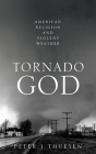 Tornado God: American Religion and Violent Weather Cover Image