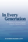 In Every Generation: Six Pathways to Personal Freedom Using the Themes of Passover Cover Image