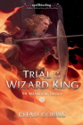 Trial of the Wizard King: The Wizard King Trilogy Book Two Cover Image