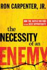 The Necessity of an Enemy: How the Battle You Face Is Your Best Opportunity Cover Image