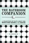 The Bathroom Companion: A Collection of Facts About the Most-Used Room in the House Cover Image