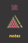 balls notes: small lined Billiards Notebook / Travel Journal to write in (6'' x 9'') 120 pages Cover Image