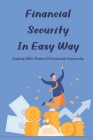 Financial Security In Easy Way: Coping With Fears Of Financial Insecurity: What Causes Financial Insecurity Cover Image
