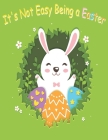 It's Not Easy Being a Easter: Easter Edition Themed Interactive and Family Friendly Question Game for Boys, Girls, Kids and Teens Cover Image