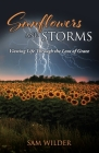 SUNFLOWERS and STORMS: Viewing Life Through the Lens of Grace Cover Image
