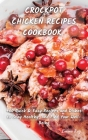 Crock Pot Chicken Recipes Cookbook: +60 Quick&Easy Recipes and Dishes to Stay Healthy, and Find Your Well-Being Cover Image