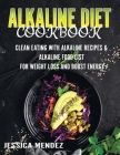 Alkaline Diet Cookbook: Clean Eating with Alkaline Recipes & Alkaline Food List for Weight Loss and Boost Energy (75 Delicious Alkaline Recipe Cover Image