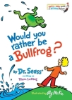 Would You Rather Be a Bullfrog? (Bright & Early Books(R)) Cover Image