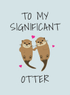 To My Significant Otter: A Cute Illustrated Book to Give to Your Squeak-heart Cover Image