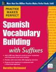 Practice Makes Perfect Spanish Vocabulary Building with Suffixes Cover Image