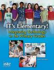 IT's Elementary!: Integrating Technology in the Primary Grades Cover Image