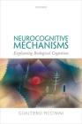 Neurocognitive Mechanisms: Explaining Biological Cognition Cover Image