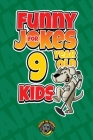 Funny Jokes for 9 Year Old Kids: 100+ Crazy Jokes That Will Make You Laugh Out Loud! Cover Image