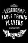Legendary Table Tennis Players are born in August: Blank Lined Birthday in August - Table Tennis Passion Journal / Notebook / Diary as a Happy Birthda Cover Image