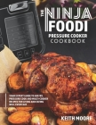 The Ninja Foodi Pressure Cooker Cookbook: Your Expert Guide to Air Fry, Pressure Cook and Multi-Cooker Recipes for Living and Eating Well Every Day Cover Image