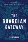 The Guardian Gateway: Working with Unicorns, Dragons, Angels, Tree Spirits, and Other Spiritual Guardians Cover Image