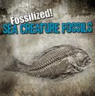 Sea Creature Fossils (Fossilized! (Gareth Stevens)) Cover Image