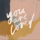 You Are Loved: Artwork and Inspirational Messages to Encourage Your Faith Cover Image