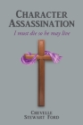 Character Assassination: I must die so he may live Cover Image