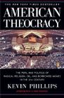 American Theocracy: The Peril and Politics of Radical Religion, Oil, and Borrowed Money in the 21st Century Cover Image