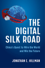 The Digital Silk Road: China's Quest to Wire the World and Win the Future Cover Image