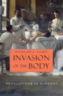 Invasion of the Body: Revolutions in Surgery Cover Image