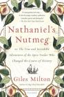 Nathaniel's Nutmeg: or, The True and Incredible Adventures of the Spice Trader Who Changed the Course of History Cover Image