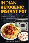 Indian Instant Pot & Ketogenic diet 2 books in 1: Discover the Indian tradition and keto Instant pot with over 201 delicious recipes for Fast and Heal Cover Image