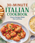 30-Minute Italian Cookbook: Classic Recipes Made Fast and Easy Cover Image