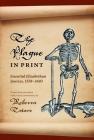 The Plague in Print: Essential Elizabethan Sources, 1558-1603 (Medieval & Renaissance Literary Studies) Cover Image