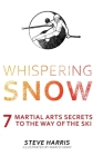 Whispering Snow: 7 Martial Arts Secrets To The Way Of The Ski Cover Image