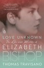 Love Unknown: The Life and Worlds of Elizabeth Bishop Cover Image