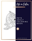 PETS ADULT COLORING BOOK (Book 7): Pets Coloring Book for Adults - 40+ Premium Coloring Patterns (Life in Color Series) Cover Image
