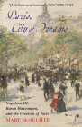 Paris, City of Dreams: Napoleon III, Baron Haussmann, and the Creation of Paris Cover Image