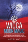 Wicca Moon Magic: How does the Moon Affect Nature, Animals and People? Find out How to Understand Moon's Magical Properties According to Cover Image