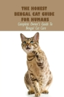 The Honest Bengal Cat Guide For Humans: Complete Owner's Guide To Bengal Cat Care: Fascinating Facts About Bengal Cats Cover Image