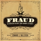 Fraud Lib/E: An American History from Barnum to Madoff Cover Image